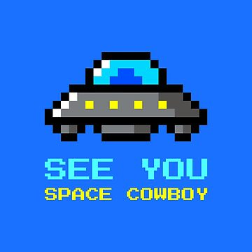 See You Space Cowboy, Retro Gamer, Nerd, Computer by Kaiser-Designs