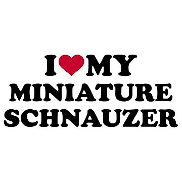 I love my Miniature Schnauzer by Designzz