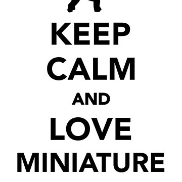 Keep calm and love Miniature Schnauzer by Designzz