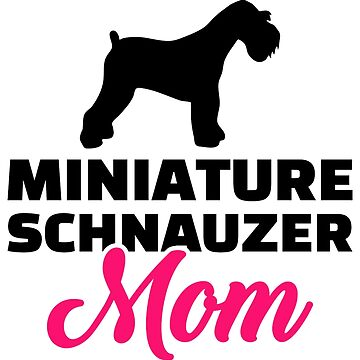 Miniature Schnauzer mom by Designzz