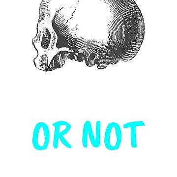 """Being or Not Being"", Shakespeare Hamlet Merchandise, Merchandise by Kaiser-Designs"