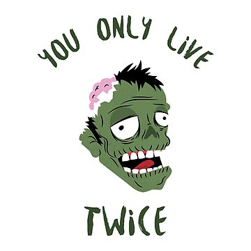 You Only Live Twice, YOLO, Zombie, Gift Idea by Kaiser-Designs