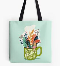 You Deserve A Break Tote Bag