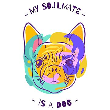 My soulmate is a dog, pet, gift idea by Kaiser-Designs