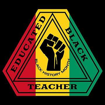 Educated Black Teacher Black History Month by ThreadsNouveau