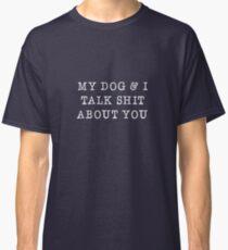 Mein Hund und ich reden Scheiße über dich (© ChunkaMunka) Classic T-Shirt