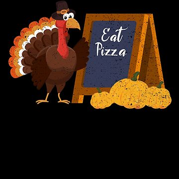 Turkey Eat Pizza Thanksgiving Humor Food Foodie by kieranight