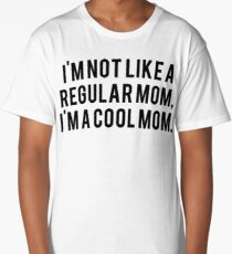 I'm Not Like a Regular Mom.  I'm a Cool Mom.  Mean Girls Movie Fan Text Art Long T-Shirt