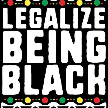 Legalize Being Black T-Shirt History Month Activist Tribal by 14thFloor