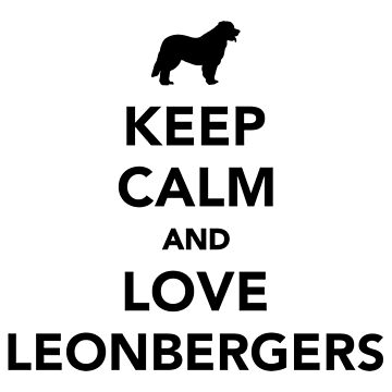 Keep calm and love Leonbergers by Designzz