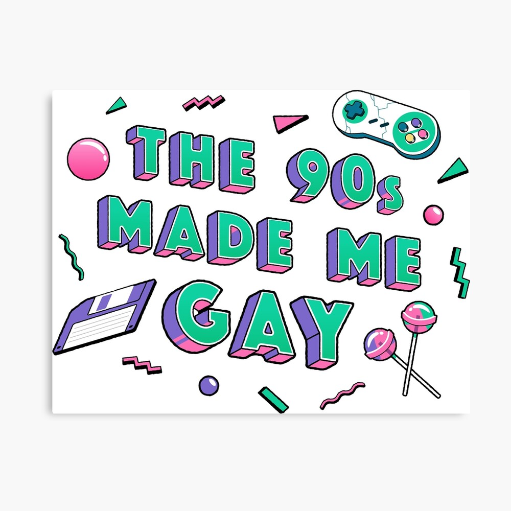 The 90s Made Me Gay Canvas Print