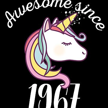 Awesome Since 1967 Funny Unicorn Birthday by with-care