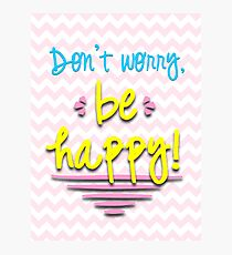 Don't Worry, Be Happy! Photographic Print