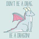 «No seas un drag. ¡Sé un dragón!» de PikachuRox