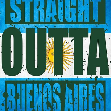 Straight Outta Buenos Aires TShirt by andalit