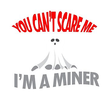You can't scare me I'm a miner by Faba188