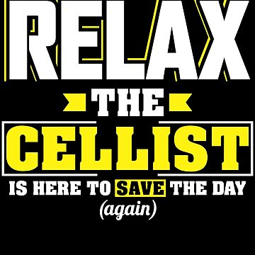 Relax the Cellist is here, Funny Cellist T Shirt  by BBPDesigns
