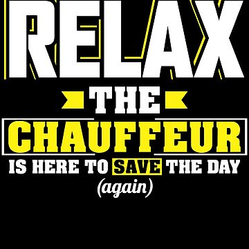 Relax the Chauffeur is here, Funny Chauffeur T Shirt  by BBPDesigns