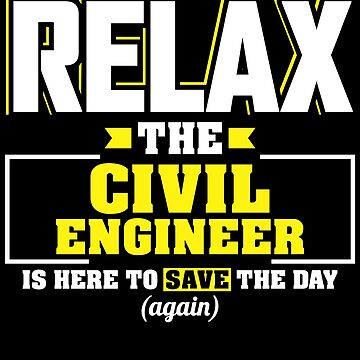 Relax the Civil Engineer is here, Funny Civil Engineer T Shirt  by BBPDesigns