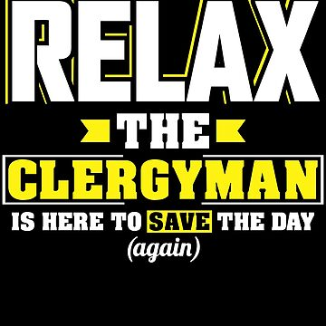 Relax the Clegyman is here, Funny Clegyman  T Shirt  by BBPDesigns