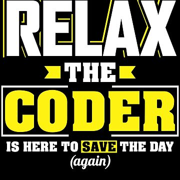 Relax the Coder is here, Funny Coder T Shirt  by BBPDesigns