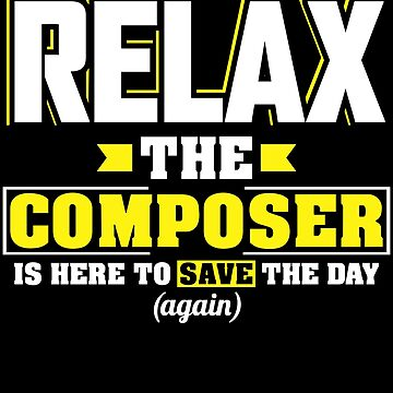 Relax the Composer is here, Funny Composer T Shirt  by BBPDesigns