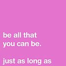 Be All That You Can Be [PINK] by Styl0