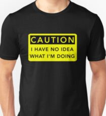 Caution I Have No Idea What I'm Doing Slim Fit T-Shirt