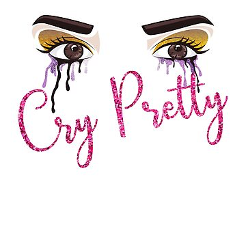 Cry Pretty  by JbandFKllc