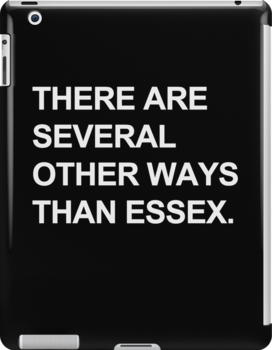 """""""Other Ways Than Essex"""" - TOWIE / The Only Way Is Essex Design [WHITE TEXT] by Styl0"""