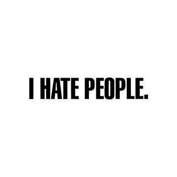 I hate people. by lazyville