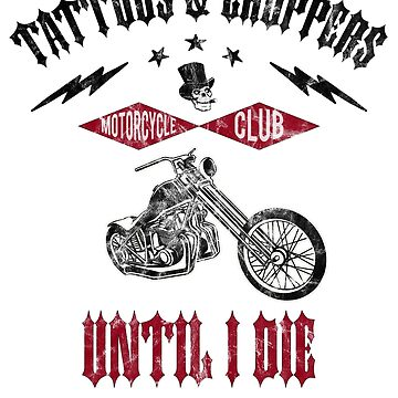 Tattoos and Choppers Until I Die by Farfam