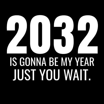 2032 Is Gonna Be My Year Just You Wait by wrestletoys