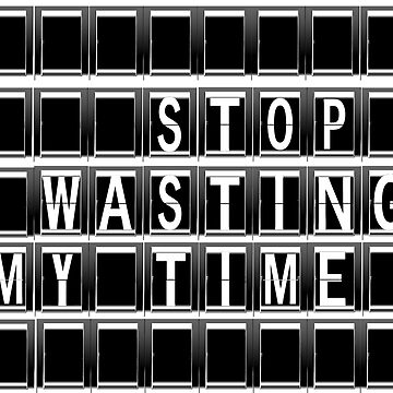 Stop wasting time by Stahlbeisser71