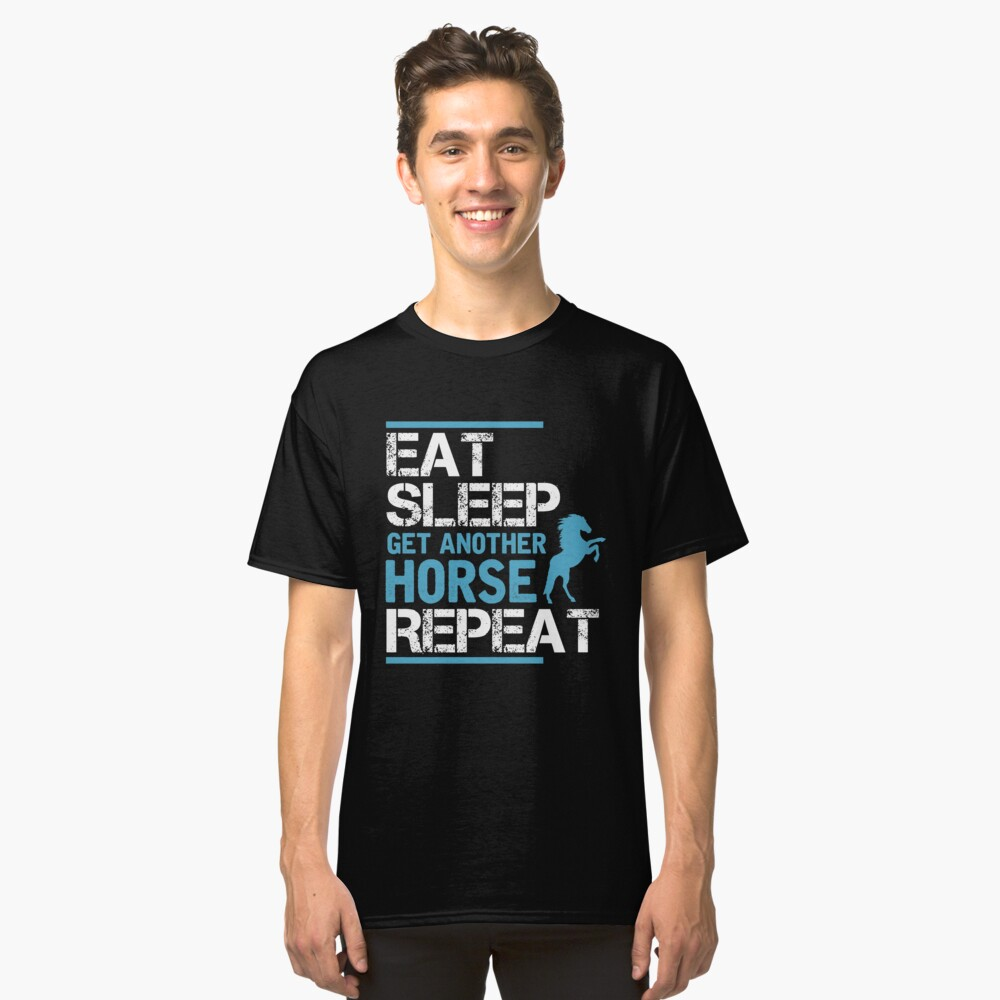 Eat Sleep Get Another Horse Repeat Shirt Horses Lover Gift Horse country Farm urban farmer agriculture farming animal barn tractor harvester plant gardening Classic T-Shirt Front