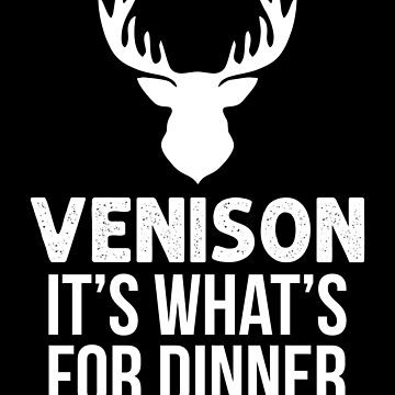Funny Hunting Shirt Venison Its Whats For Dinner Hunter Gift Hunting hunting gear accessories bait antlers trophy deer stand tis the season tactical bow by bulletfast