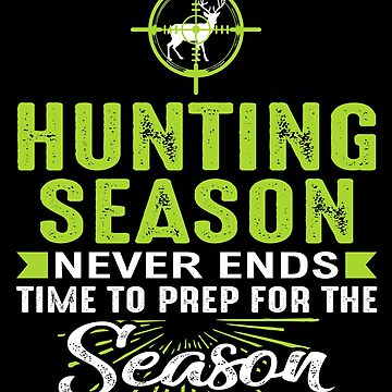 Hunting Season Never Ends Shirt Time To Prep Hunter & Scout Hunting hunting gear accessories bait antlers trophy deer stand tis the season tactical bow by bulletfast