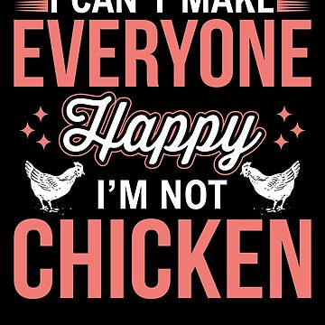 I Can't Make Everyone Happy I'm Not Chicken Shirt Farmer Farming Life country Farm urban farmer agriculture farming animal barn tractor harvester plant gardening by bulletfast