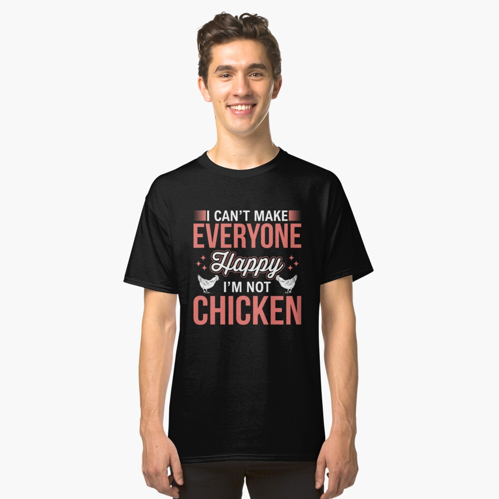 I Can't Make Everyone Happy I'm Not Chicken Shirt Farmer Farming Life country Farm urban farmer agriculture farming animal barn tractor harvester plant gardening Classic T-Shirt Front