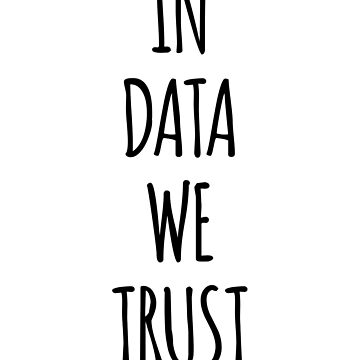 In Data We Trust by the-elements