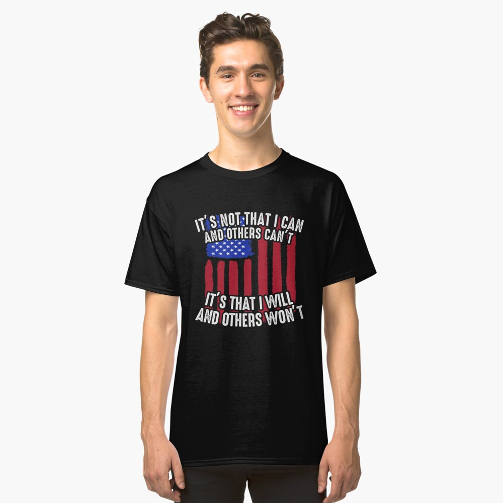 Veterans Day Shirt Its Not That I Can And Other Cant US Veteran Active Component on Duty support troops patriot serves country Classic T-Shirt Front