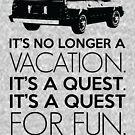 Es ist kein Urlaub mehr. Es ist eine Quest. Es ist eine Suche nach Spaß. von kjanedesigns