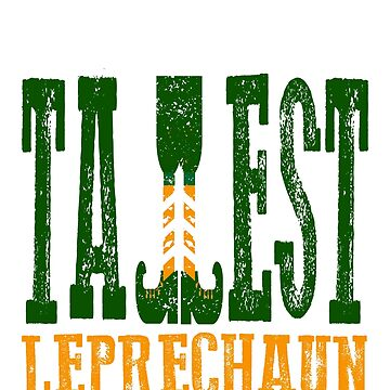 World's Tallest Leprechaun Funny St Patricks Day Leprechaun Gift by lookhumandesign