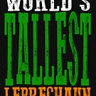 World's Tallest Leprechaun - St Patrick's Day Irish Gift by Simple Graphic Tees