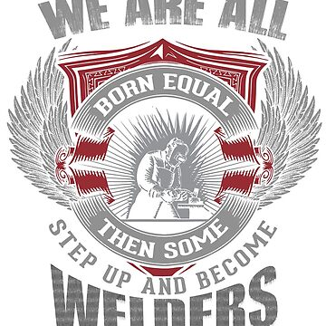 Some Men Are Welders  by WelderSurgeon
