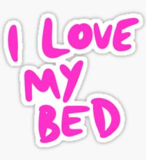 I Love my bed Sticker