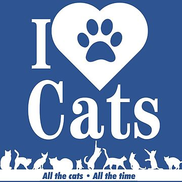 I Love Cats - All the Cats! by RhoaDesigns