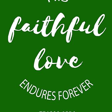 His Faithful Love Endures Forever Psalm 136:1 by Roland1980