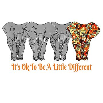 It's Ok To Be A Little Different by made-for-you