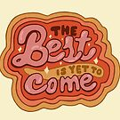 The Best is yet to Come in Gold by doodlebymeg